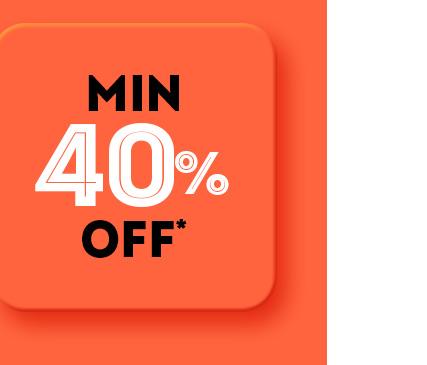Min 40% Off*