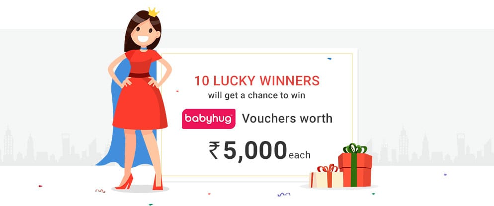 10 Lucky Winners will get a chance to win Babyhug Vouchers worth Rs. 5,000 each